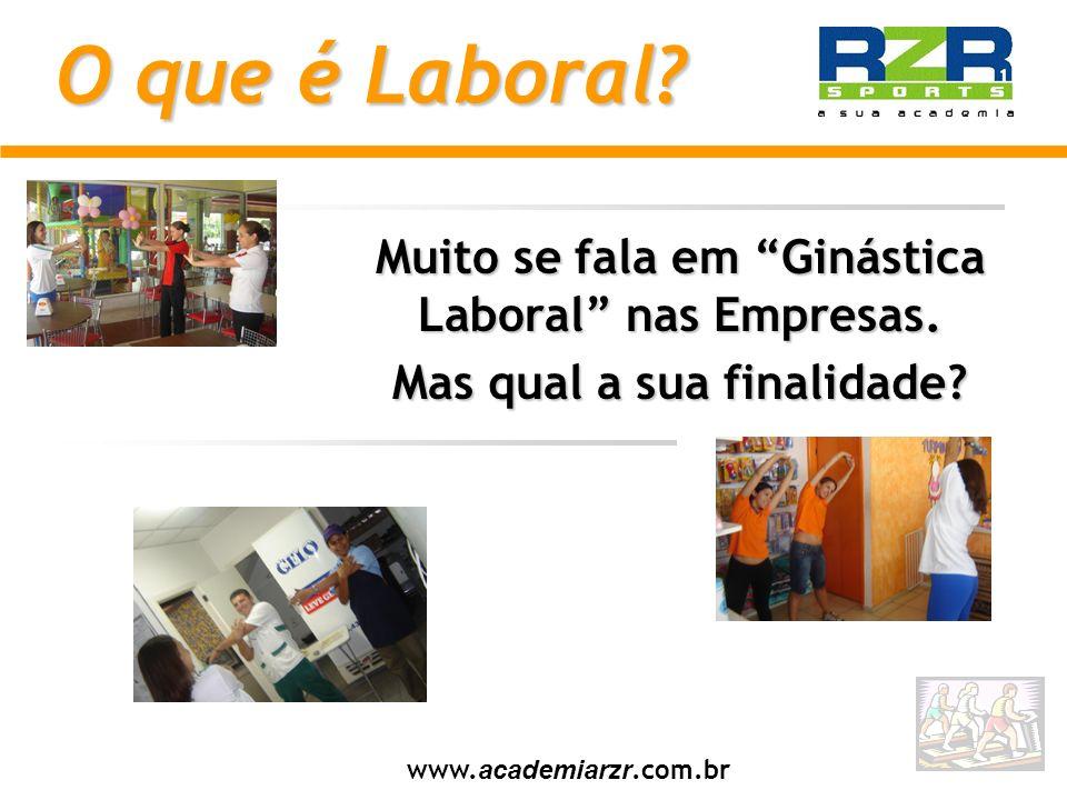 O que é Laboral? Muito se fala em Ginástica Laboral nas Empresas. Mas qual a sua finalidade? www. academiarzr.com.br
