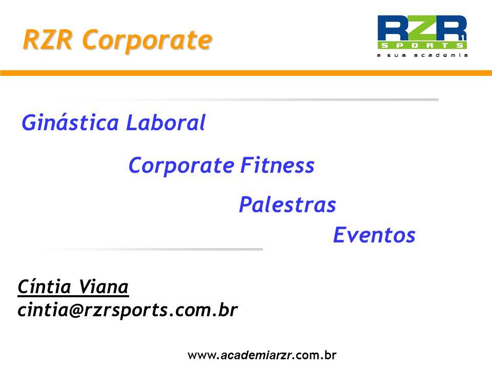 Cíntia Viana cintia@rzrsports.com.br www. academiarzr.com.br RZR Corporate Ginástica Laboral Corporate Fitness Palestras Eventos