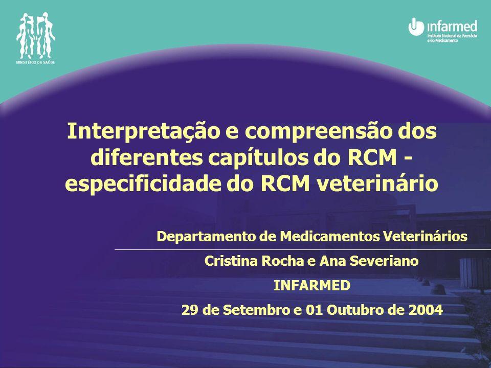 Departamento de Medicamentos Veterinários Cristina Rocha e Ana Severiano INFARMED 29 de Setembro e 01 Outubro de 2004 Interpretação e compreensão dos