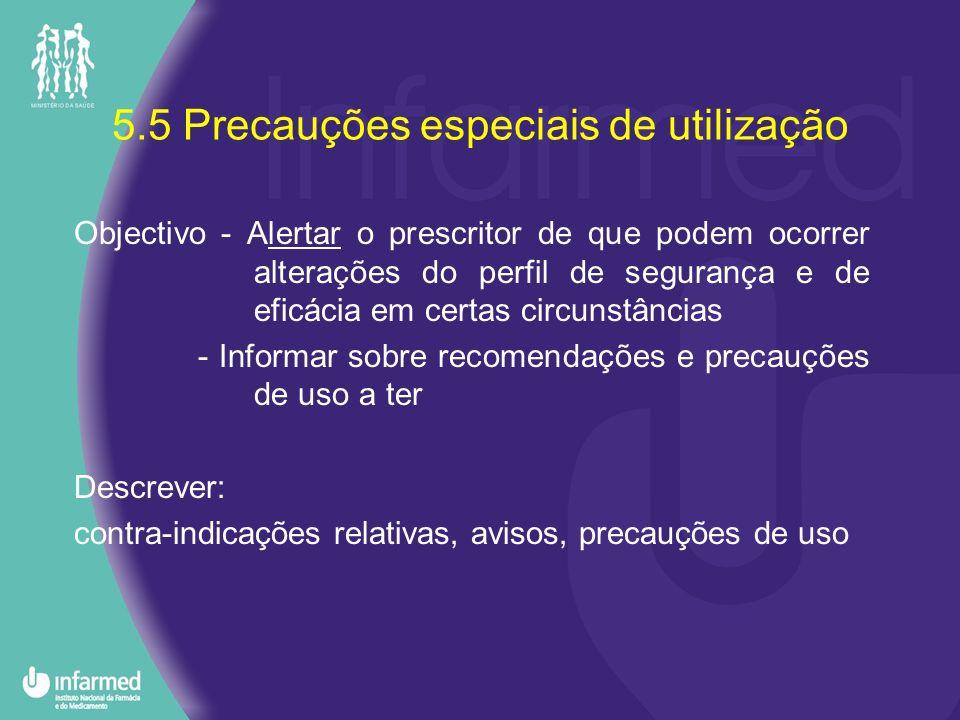 5.5 Precauções especiais de utilização Objectivo - Alertar o prescritor de que podem ocorrer alterações do perfil de segurança e de eficácia em certas