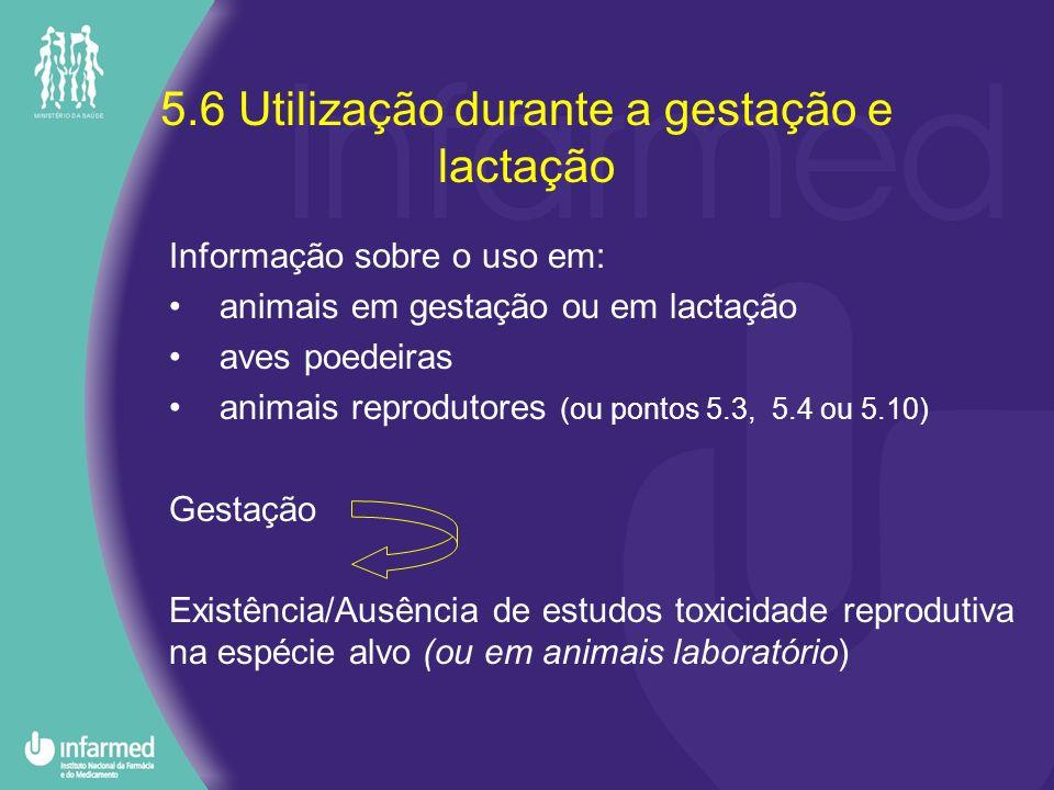 5.6 Utilização durante a gestação e lactação Informação sobre o uso em: animais em gestação ou em lactação aves poedeiras animais reprodutores (ou pon