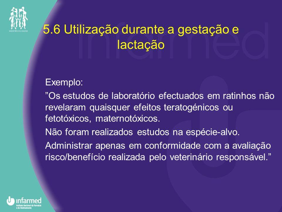 5.6 Utilização durante a gestação e lactação Exemplo: Os estudos de laboratório efectuados em ratinhos não revelaram quaisquer efeitos teratogénicos o