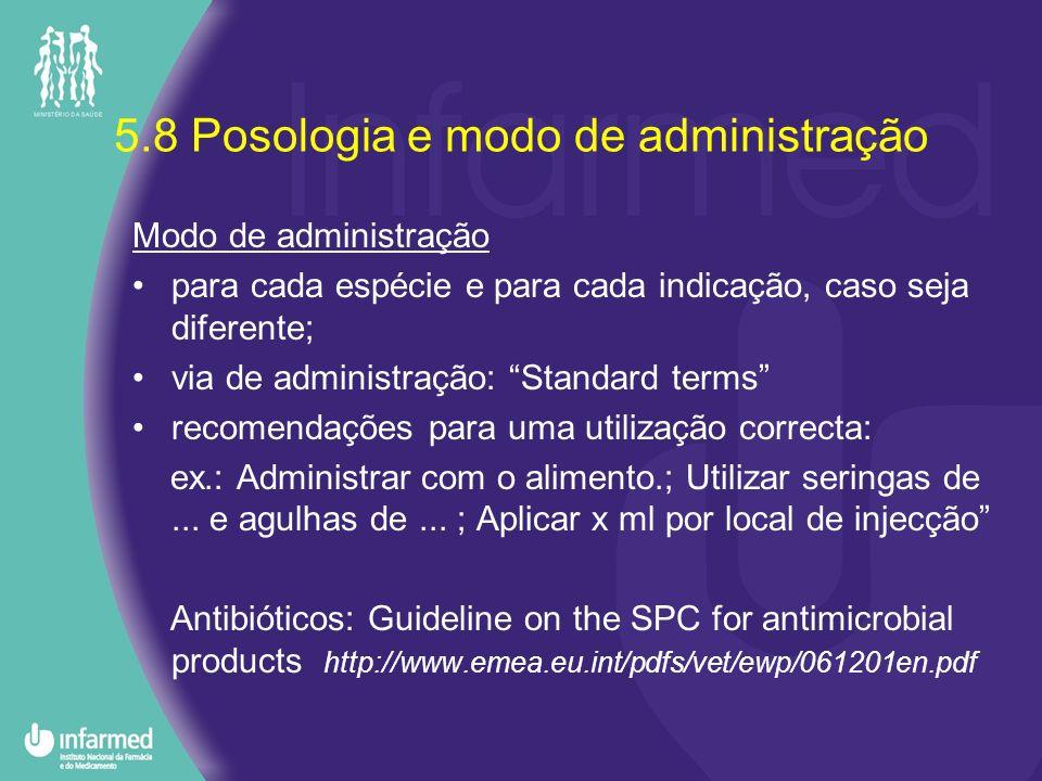 5.8 Posologia e modo de administração Modo de administração para cada espécie e para cada indicação, caso seja diferente; via de administração: Standa