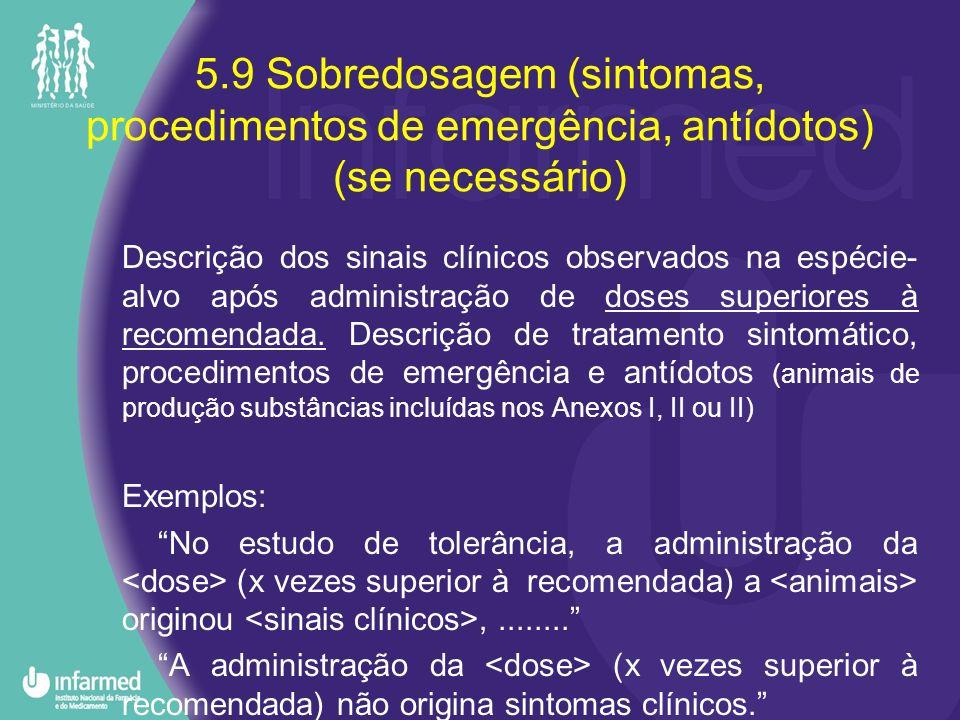 5.9 Sobredosagem (sintomas, procedimentos de emergência, antídotos) (se necessário) Descrição dos sinais clínicos observados na espécie- alvo após adm