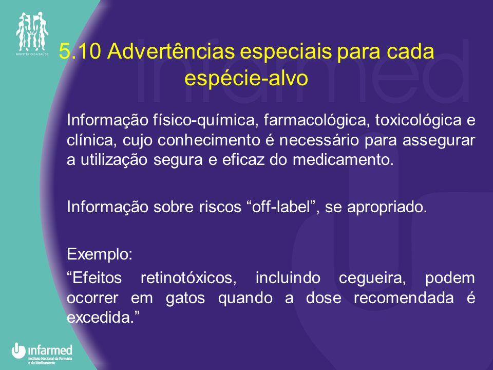 5.10 Advertências especiais para cada espécie-alvo Informação físico-química, farmacológica, toxicológica e clínica, cujo conhecimento é necessário pa