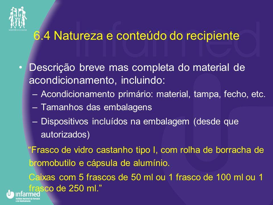 6.4 Natureza e conteúdo do recipiente Descrição breve mas completa do material de acondicionamento, incluindo: –Acondicionamento primário: material, t