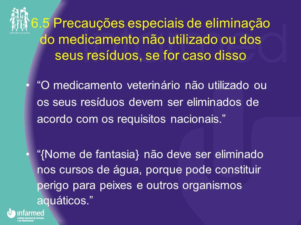 6.5 Precauções especiais de eliminação do medicamento não utilizado ou dos seus resíduos, se for caso disso O medicamento veterinário não utilizado ou