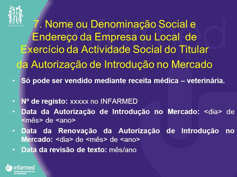 7. Nome ou Denominação Social e Endereço da Empresa ou Local de Exercício da Actividade Social do Titular da Autorização de Introdução no Mercado Só p