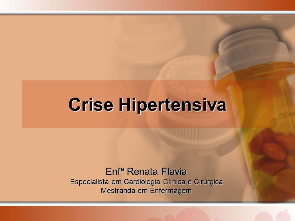 Crise Hipertensiva Enfª Renata Flavia Especialista em Cardiologia Clínica e Cirúrgica Mestranda em Enfermagem