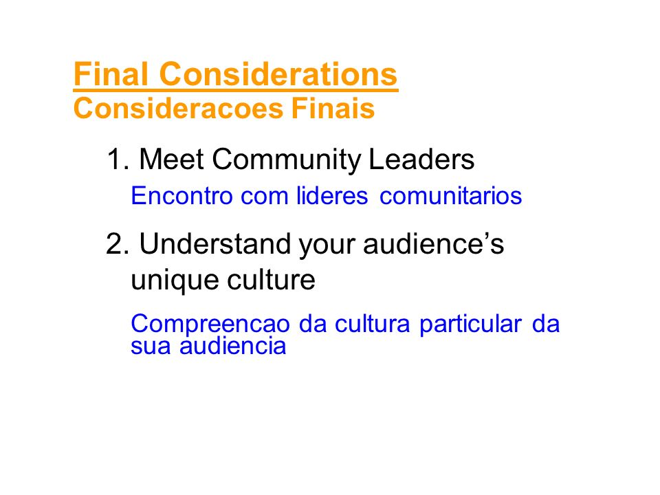 1. Meet Community Leaders Encontro com lideres comunitarios 2. Understand your audiences unique culture Compreencao da cultura particular da sua audie
