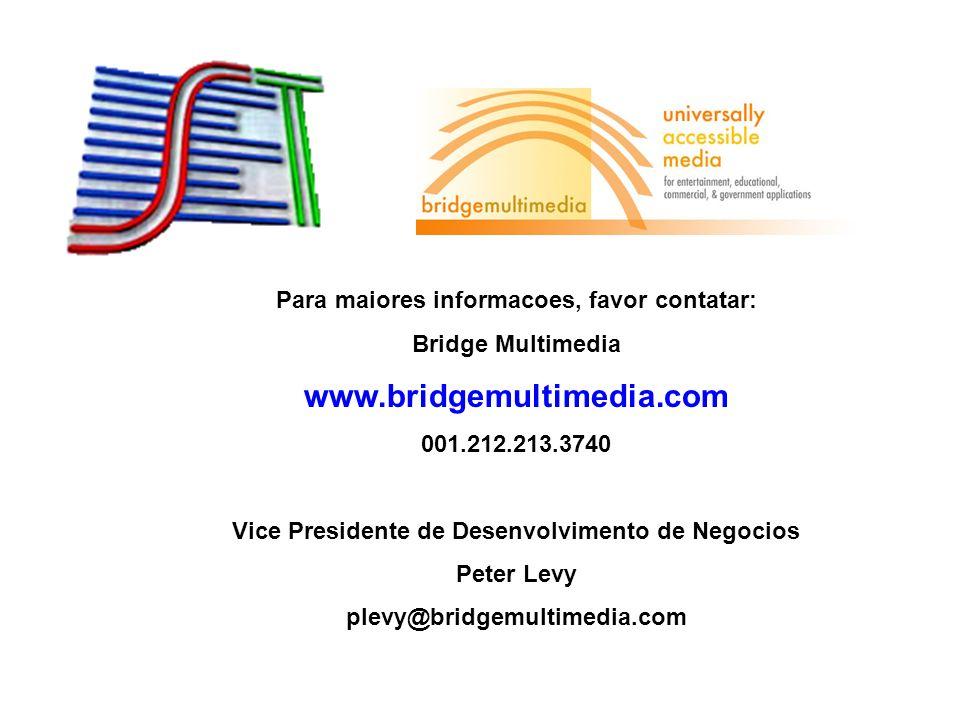 Para maiores informacoes, favor contatar: Bridge Multimedia www.bridgemultimedia.com 001.212.213.3740 Vice Presidente de Desenvolvimento de Negocios P