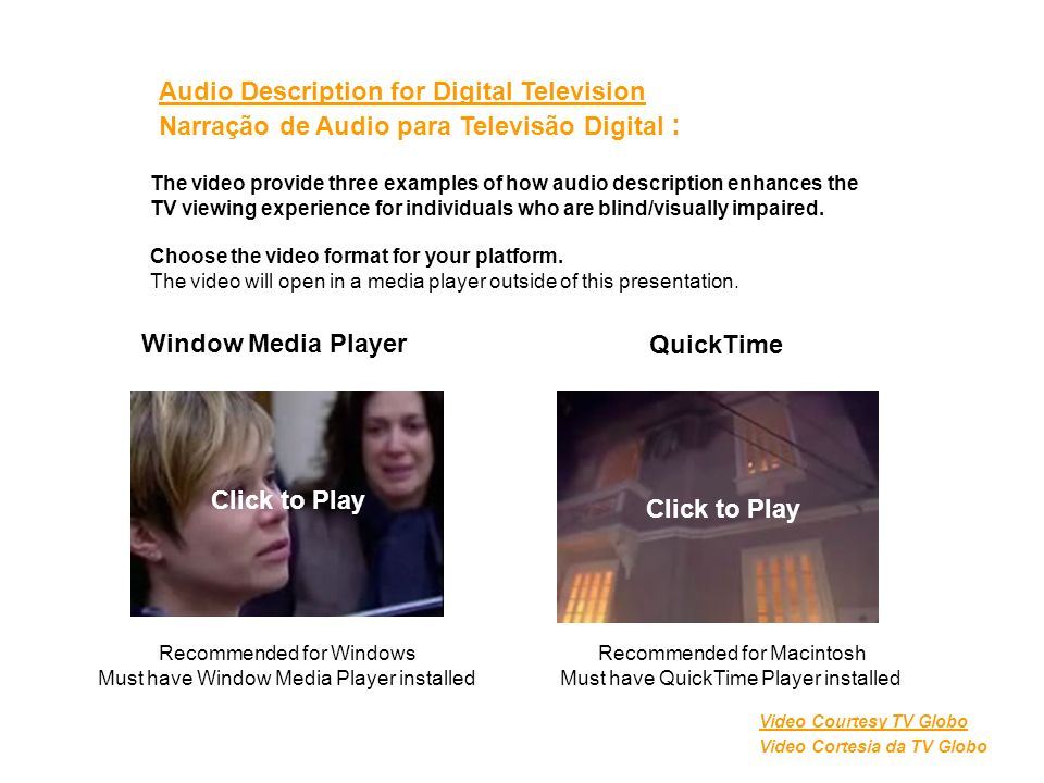 Audio Description for Digital Television Narração de Audio para Televisão Digital : Video Courtesy TV Globo Video Cortesia da TV Globo The video provi