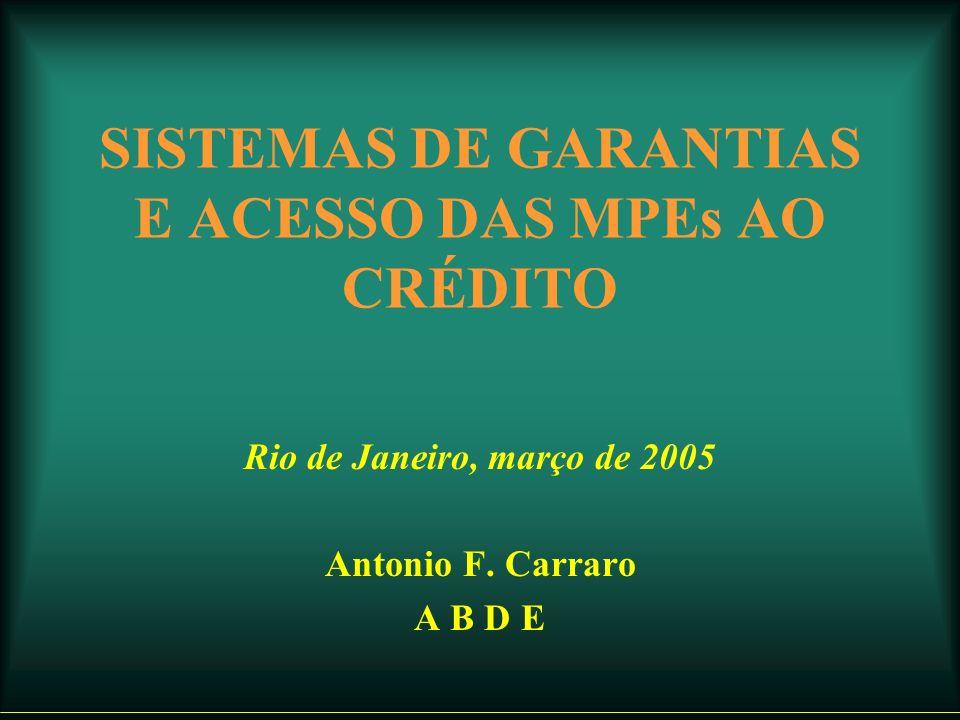 SISTEMAS DE GARANTIAS E ACESSO DAS MPEs AO CRÉDITO Rio de Janeiro, março de 2005 Antonio F.
