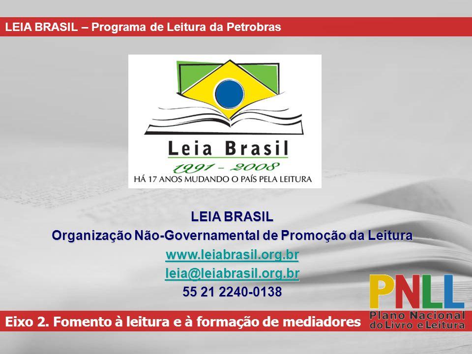 Eixo 2. Fomento à leitura e à formação de mediadores LEIA BRASIL – Programa de Leitura da Petrobras LEIA BRASIL Organização Não-Governamental de Promo