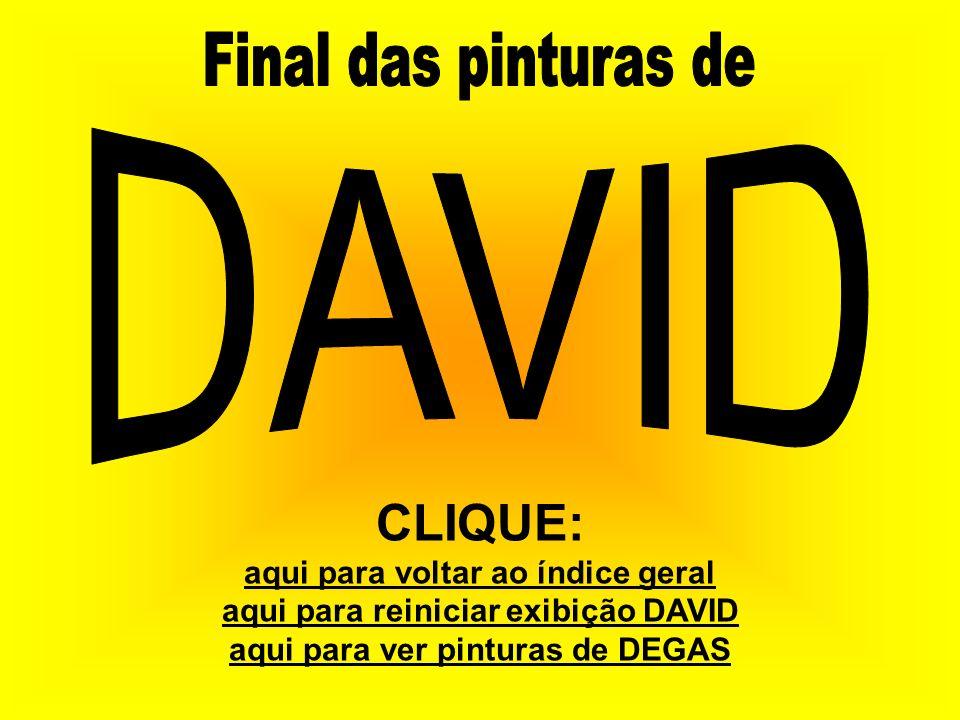 CLIQUE: aqui para voltar ao índice geral aqui para reiniciar exibição DAVID aqui para ver pinturas de DEGAS