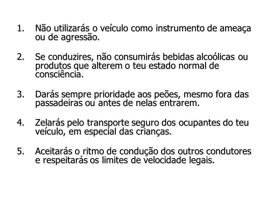 1.Não utilizarás o veículo como instrumento de ameaça ou de agressão. 1.Não utilizarás o veículo como instrumento de ameaça ou de agressão. 2.Se condu