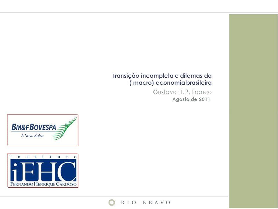 Transição incompleta e dilemas da ( macro) economia brasileira Gustavo H. B. Franco Agosto de 2011