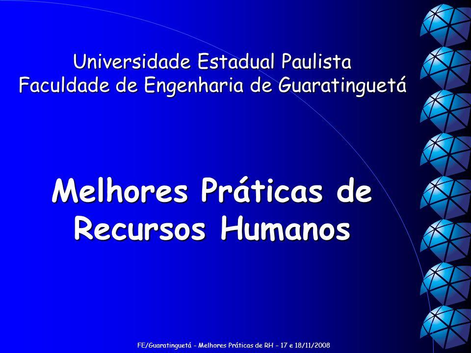 FE/Guaratinguetá - Melhores Práticas de RH – 17 e 18/11/2008 Universidade Estadual Paulista Faculdade de Engenharia de Guaratinguetá Melhores Práticas de Recursos Humanos