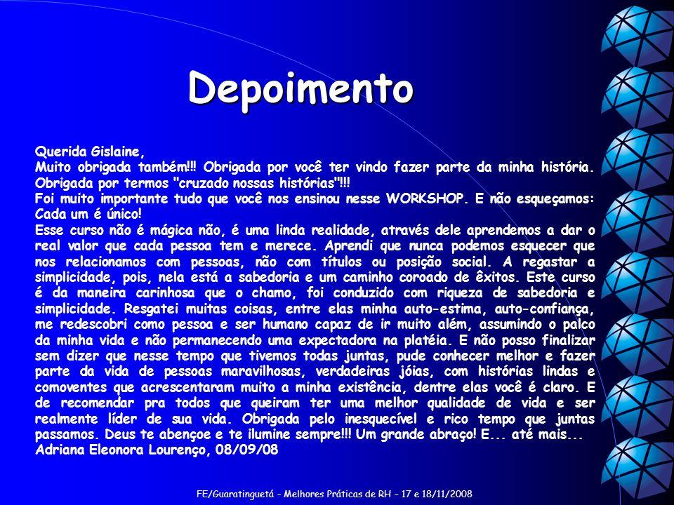 FE/Guaratinguetá - Melhores Práticas de RH – 17 e 18/11/2008 Depoimento Querida Gislaine, Muito obrigada também!!.