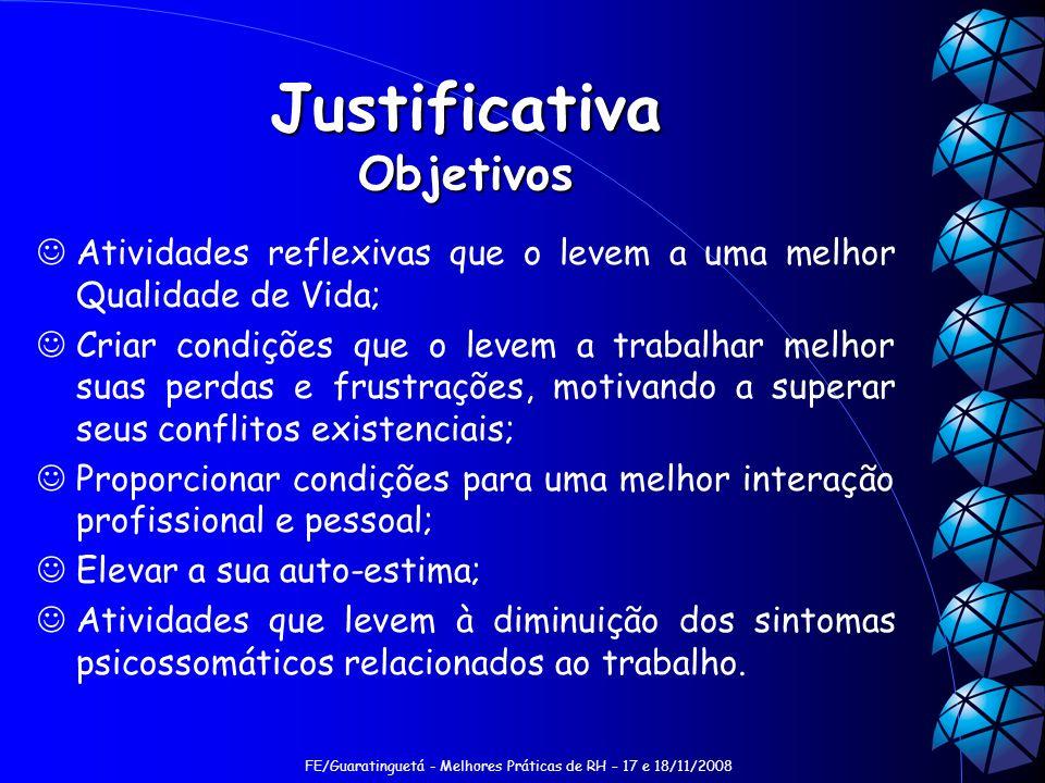 FE/Guaratinguetá - Melhores Práticas de RH – 17 e 18/11/2008 Justificativa Objetivos Atividades reflexivas que o levem a uma melhor Qualidade de Vida;
