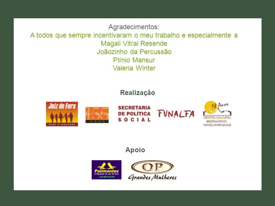 Realização Agradecimentos: A todos que sempre incentivaram o meu trabalho e especialmente a Magali Vitral Resende Joãozinho da Percussão Plínio Mansur
