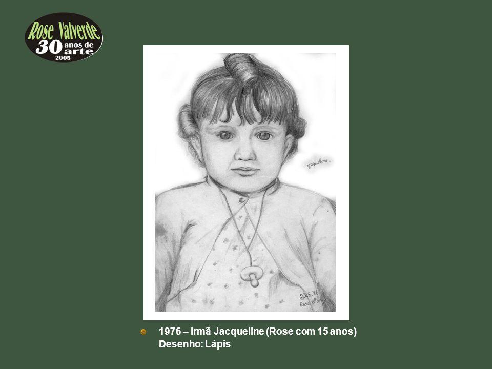1976 – Irmã Jacqueline (Rose com 15 anos) Desenho: Lápis