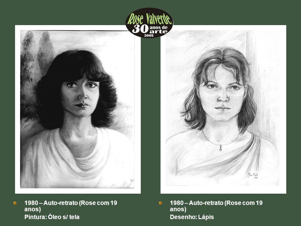 1980 – Auto-retrato (Rose com 19 anos) Pintura: Óleo s/ tela 1980 – Auto-retrato (Rose com 19 anos) Desenho: Lápis