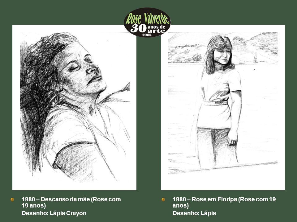 1980 – Rose em Floripa (Rose com 19 anos) Desenho: Lápis 1980 – Descanso da mãe (Rose com 19 anos) Desenho: Lápis Crayon