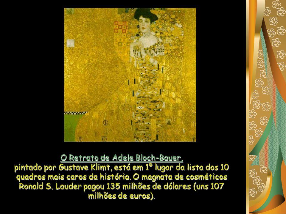O Retrato de Adele Bloch-Bauer, pintado por Gustave Klimt, está em 1º lugar da lista dos 10 quadros mais caros da história.