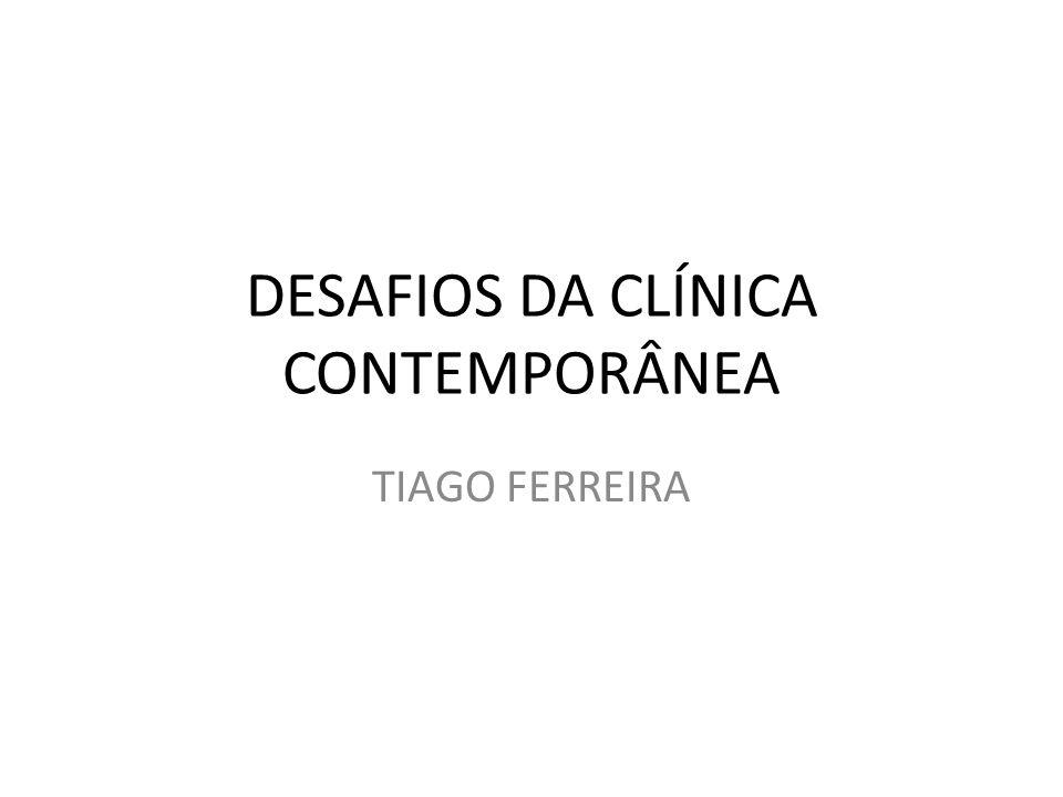 DESAFIOS DA CLÍNICA CONTEMPORÂNEA TIAGO FERREIRA