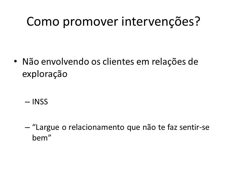 Como promover intervenções? Não envolvendo os clientes em relações de exploração – INSS – Largue o relacionamento que não te faz sentir-se bem