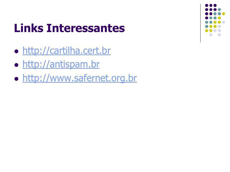 Links Interessantes http://cartilha.cert.br http://antispam.br http://www.safernet.org.br