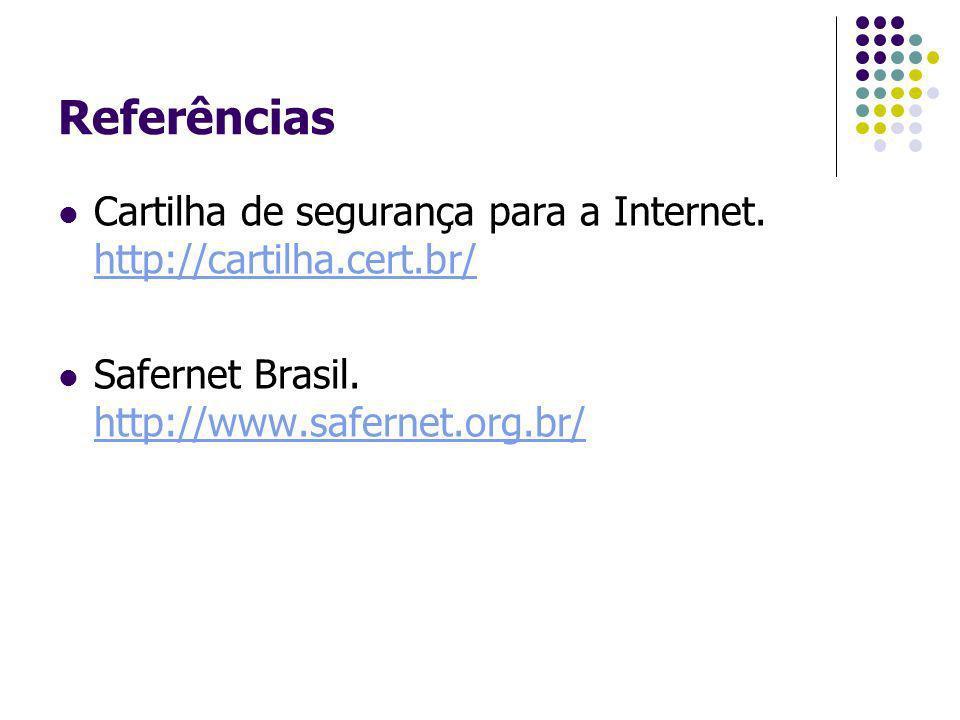 Referências Cartilha de segurança para a Internet. http://cartilha.cert.br/ http://cartilha.cert.br/ Safernet Brasil. http://www.safernet.org.br/ http