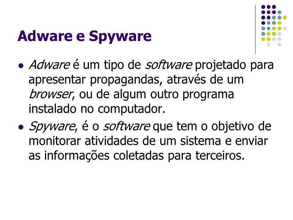 Adware e Spyware Adware é um tipo de software projetado para apresentar propagandas, através de um browser, ou de algum outro programa instalado no co