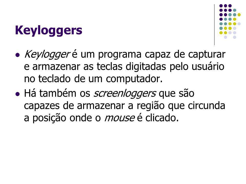 Keyloggers Keylogger é um programa capaz de capturar e armazenar as teclas digitadas pelo usuário no teclado de um computador. Há também os screenlogg