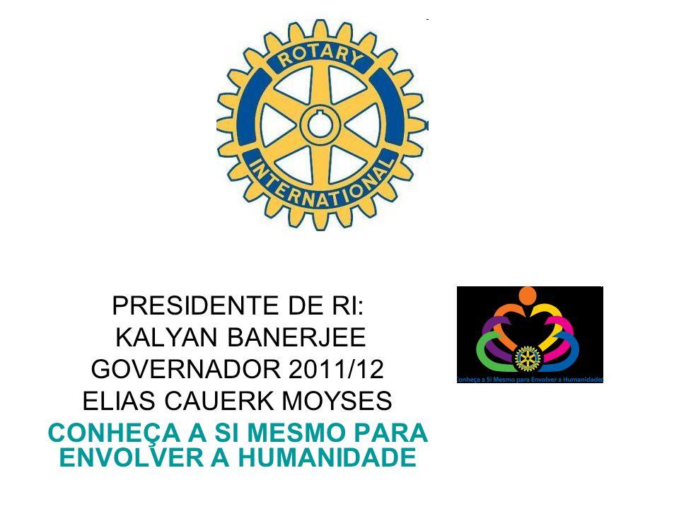 PRESIDENTE DE RI: KALYAN BANERJEE GOVERNADOR 2011/12 ELIAS CAUERK MOYSES CONHEÇA A SI MESMO PARA ENVOLVER A HUMANIDADE