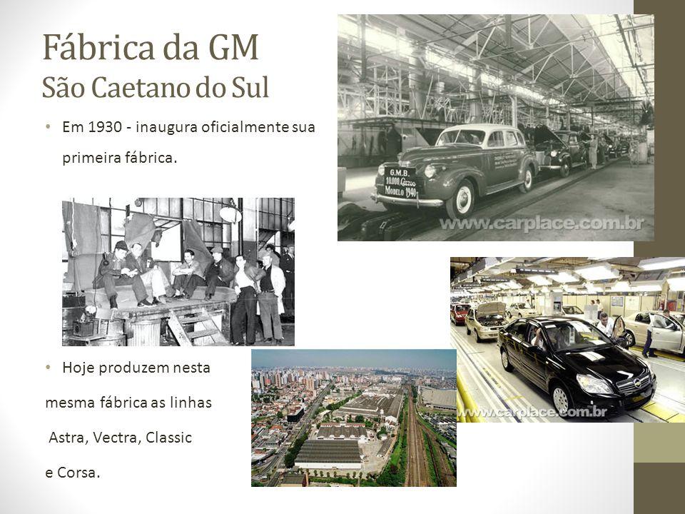 Fábrica da GM São Caetano do Sul Em 1930 - inaugura oficialmente sua primeira fábrica. Hoje produzem nesta mesma fábrica as linhas Astra, Vectra, Clas