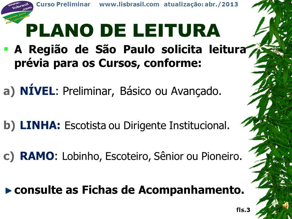 Curso Preliminar www.lisbrasil.com atualização: abr./2013 FORMAÇÃO DE ADULTOS O treinamento de Adultos envolve: a)Aprendizado pela prática com supervi