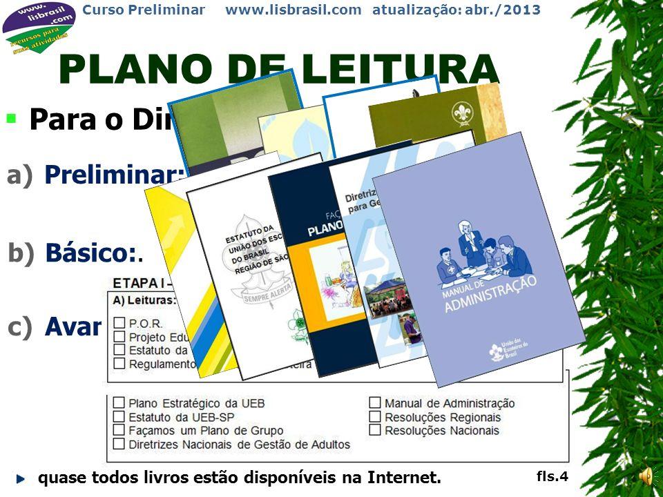 Curso Preliminar www.lisbrasil.com atualização: abr./2013 PLANO DE LEITURA A Região de São Paulo solicita leitura prévia para os Cursos, conforme: a)N