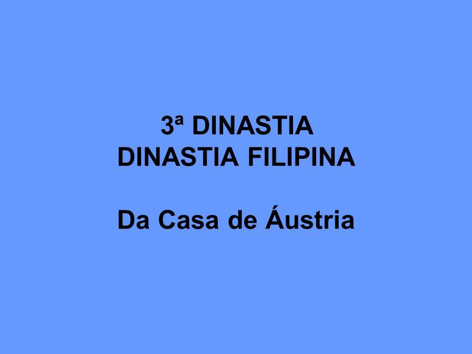 3ª DINASTIA DINASTIA FILIPINA Da Casa de Áustria