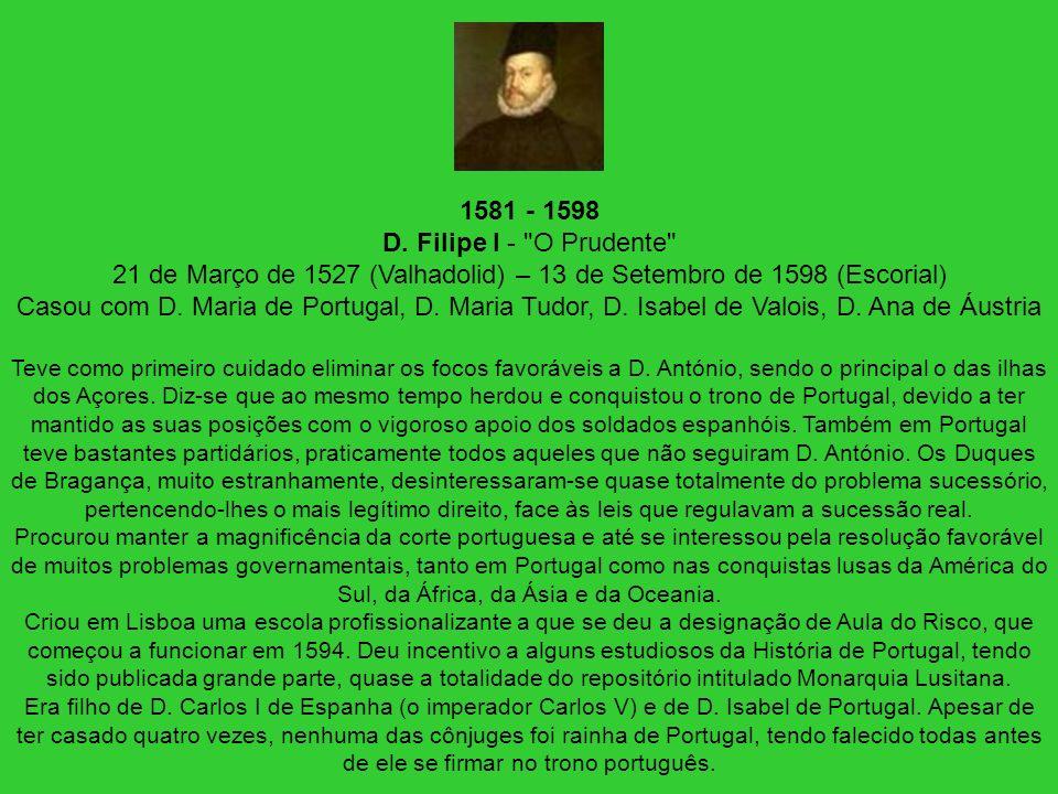 1581 - 1598 D. Filipe I -