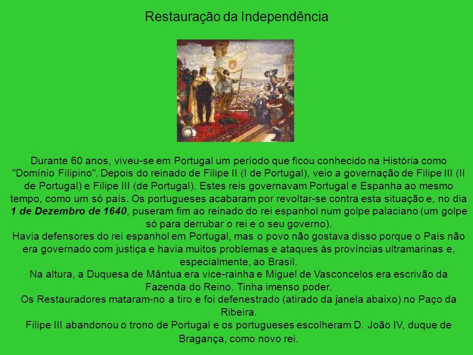 Restauração da Independência Durante 60 anos, viveu-se em Portugal um período que ficou conhecido na História como