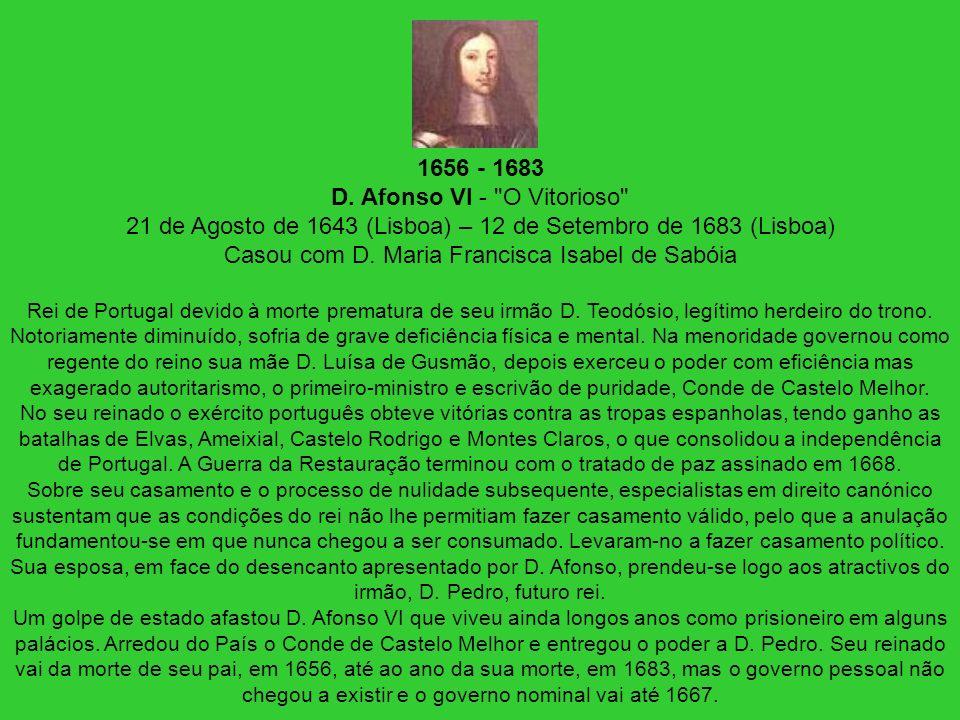 1656 - 1683 D. Afonso VI -
