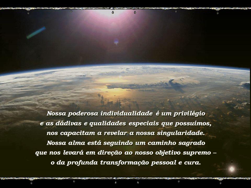 Nossa poderosa individualidade é um privilégio e as dádivas e qualidades especiais que possuímos, nos capacitam a revelar a nossa singularidade.