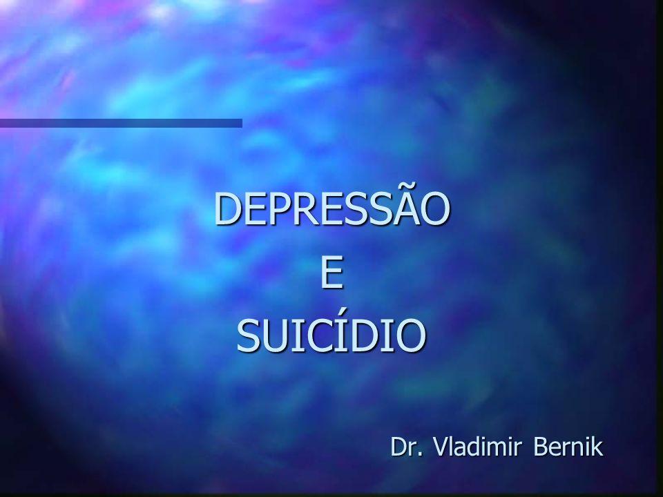 DEPRESSÃOESUICÍDIO Dr. Vladimir Bernik Dr. Vladimir Bernik
