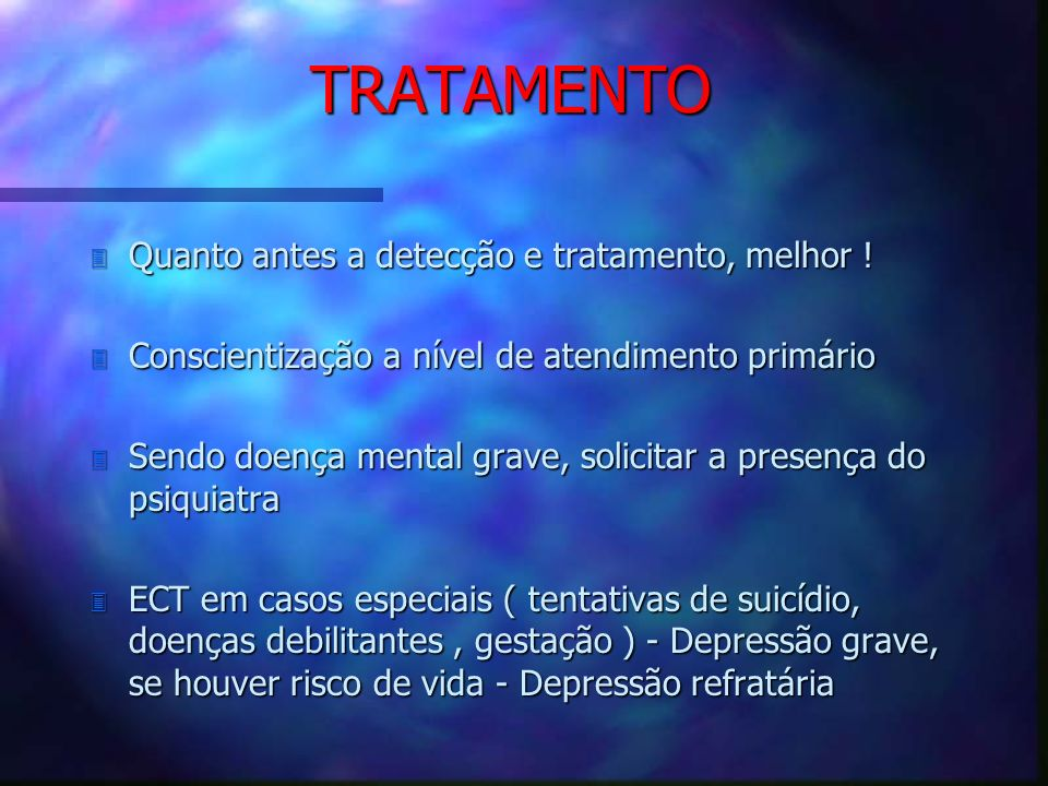 3 Quanto antes a detecção e tratamento, melhor ! 3 Conscientização a nível de atendimento primário 3 Sendo doença mental grave, solicitar a presença d