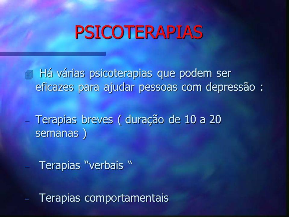 PSICOTERAPIAS 4 Há várias psicoterapias que podem ser eficazes para ajudar pessoas com depressão : Terapias breves ( duração de 10 a 20 semanas ) Tera
