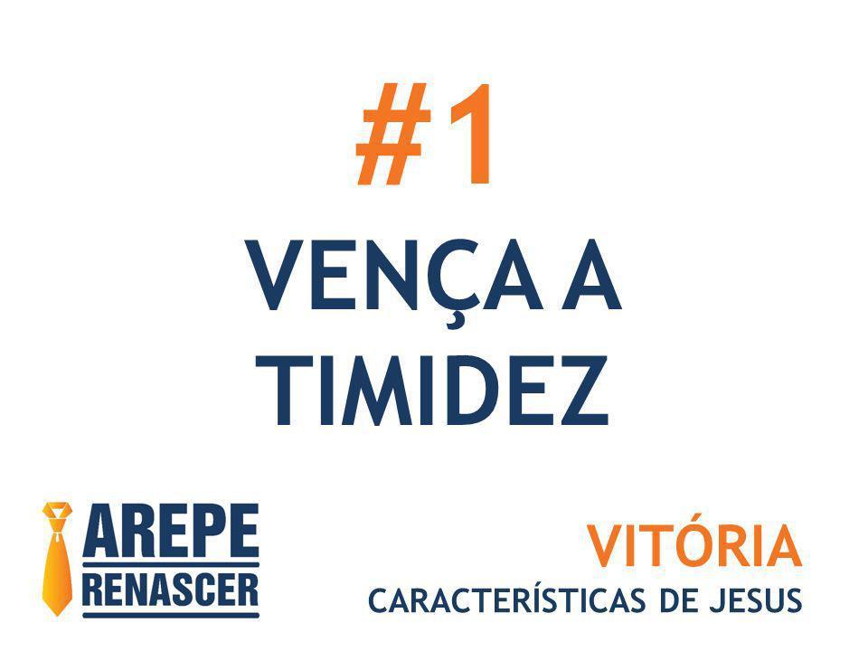 #1 VENÇA A TIMIDEZ VITÓRIA CARACTERÍSTICAS DE JESUS