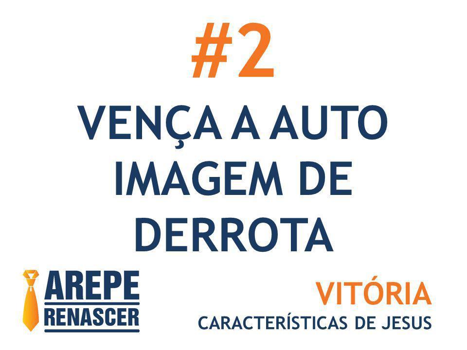 #2 VENÇA A AUTO IMAGEM DE DERROTA VITÓRIA CARACTERÍSTICAS DE JESUS