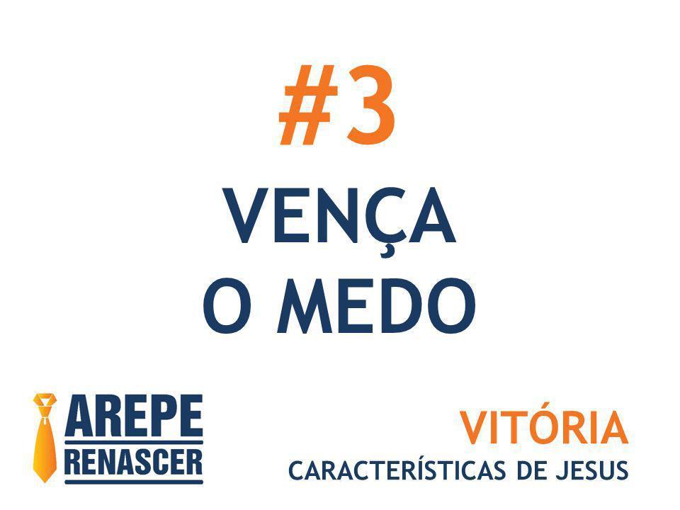 #3 VENÇA O MEDO VITÓRIA CARACTERÍSTICAS DE JESUS